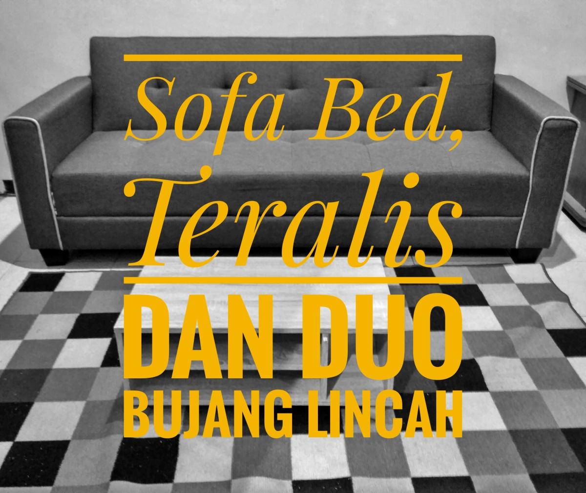 Sofa Bed, Teralis dan Duo BujangLincah